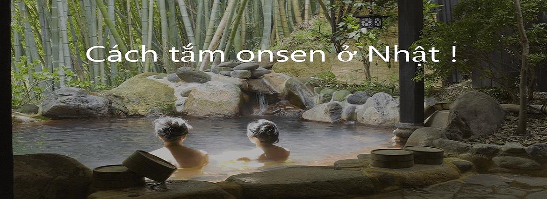 Cách tắm suối nước nóng Onsen ở Nhật